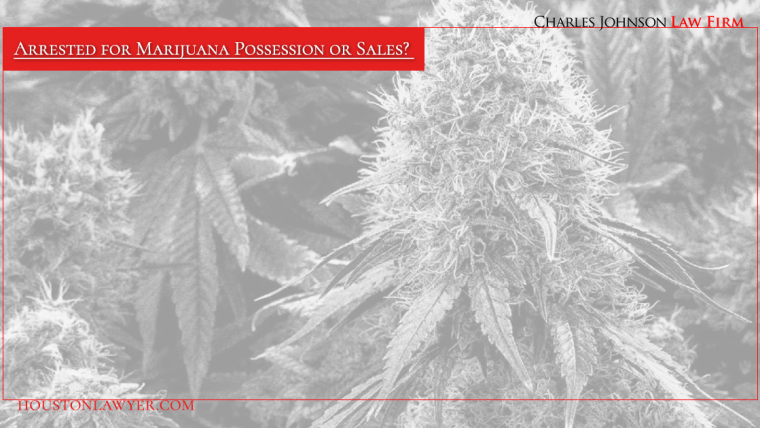 Arrested for Marijuana Possession or Sales? The Best Houston Lawyer