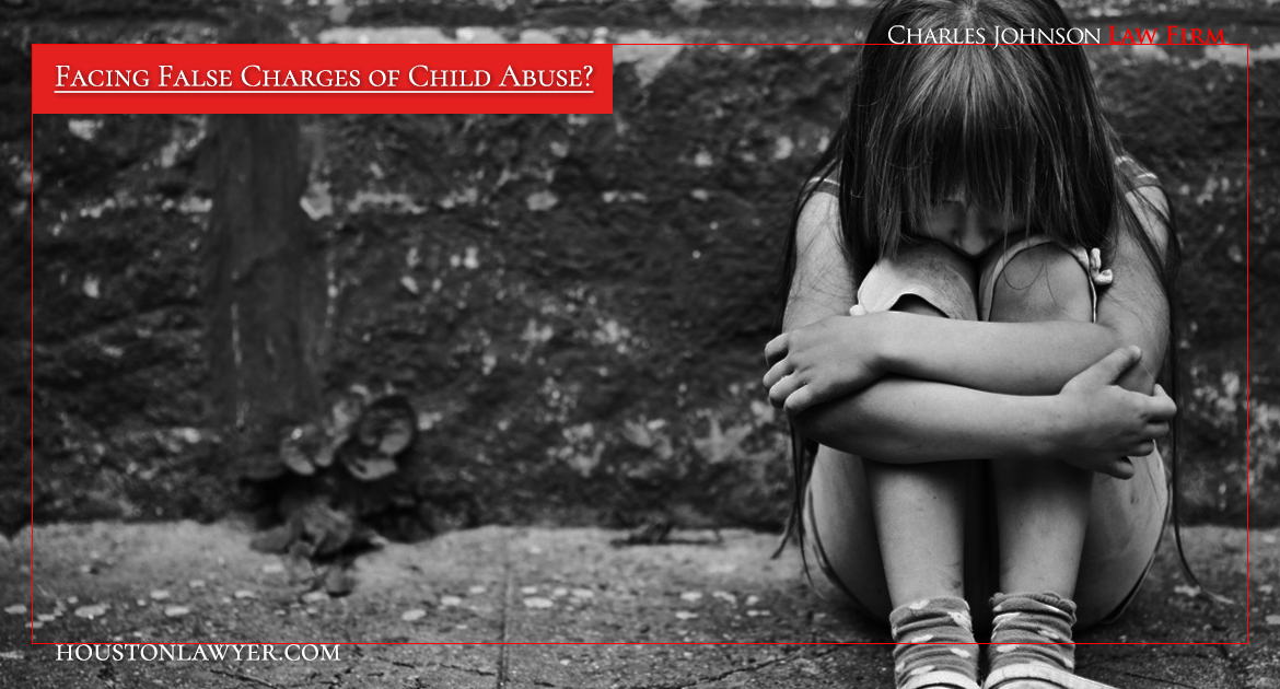 Facing False Charges of Child Abuse? Select Houston Child Abuse Lawyer Charles Johnson
