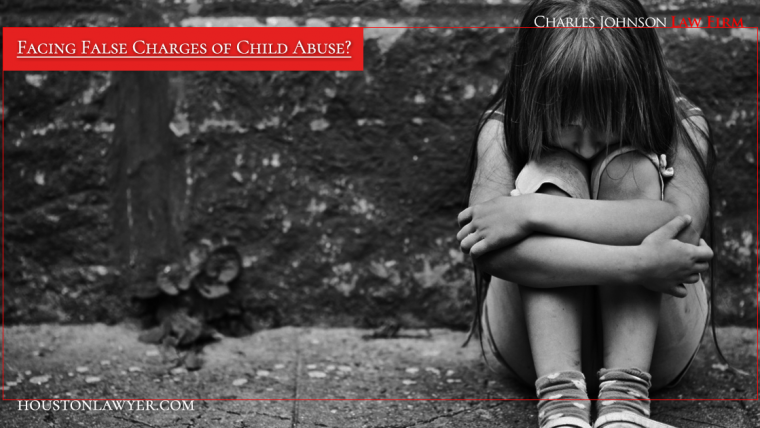 Facing False Charges of Child Abuse? Select the Leading Houston Child Abuse Lawyer Charles Johnson
