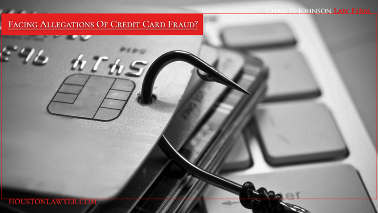 Facing Allegations of Credit Card Fraud?  Houston White Collar Crimes Lawyer Charles Johnson Can Protect Your Future