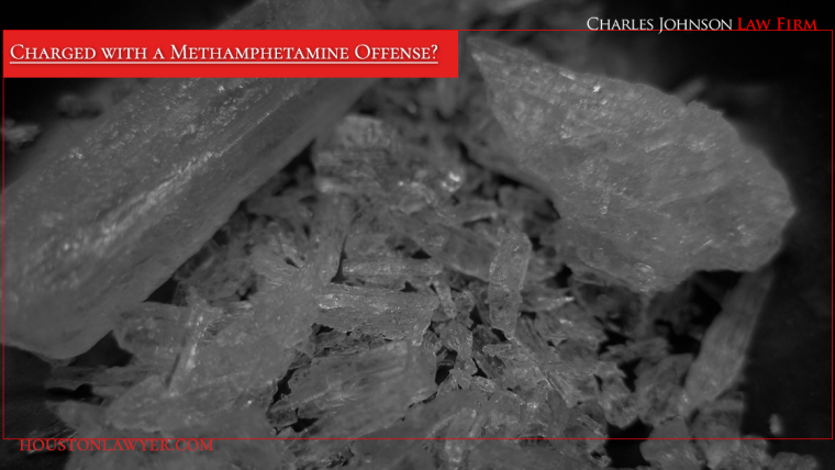 Houston Lawyer: Charged with a Methamphetamine Offense?