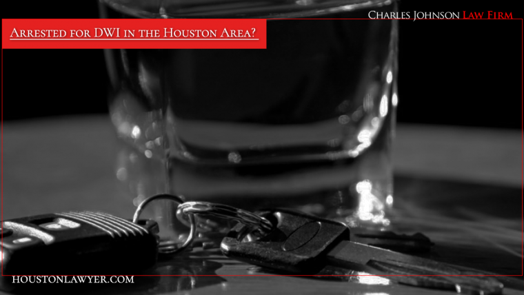 Arrested for DWI in the Houston Area? Houston DWI Lawyer Charles Johnson