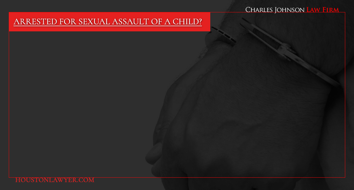 Arrested for Sexual Assault of a Child?  Proven Attorney Charles Johnson Can Help You