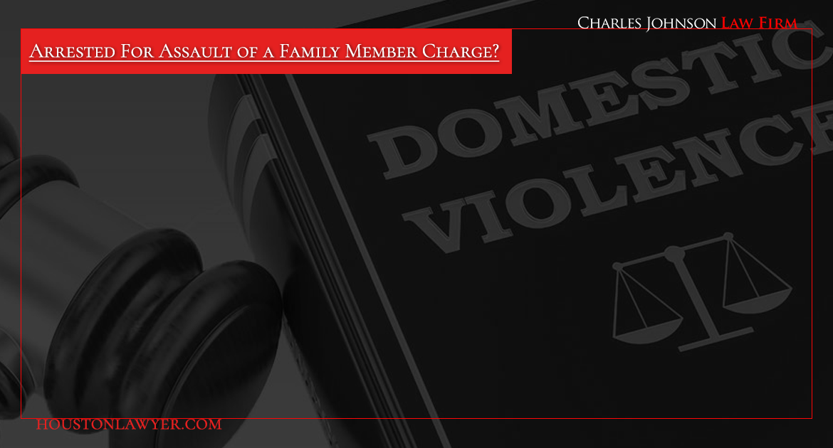 Accused of Assault of a Family Member Charge?