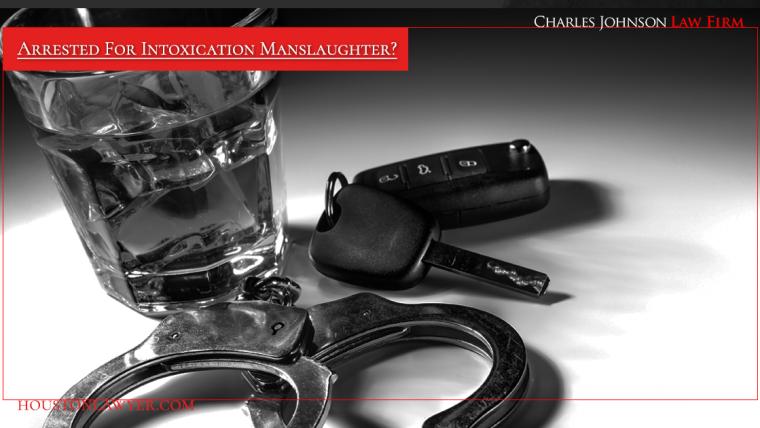 Houston Criminal Lawyer: Arrested For Intoxication Manslaughter?